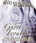 eBook cover for Ghost Trouble--The Case Files of Eli Mothersbaugh